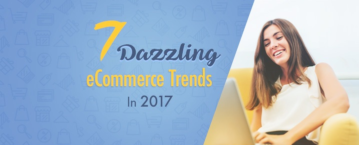 7-Ecommerce-Trends-in-2017