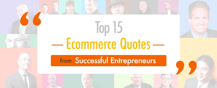 Top-15-Ecommerce-Quotes -Successful-Entrepreneurs