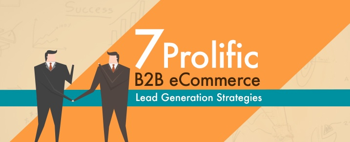 7-Prolific-B2B-eCommerce-Lead-Generation-Strategies