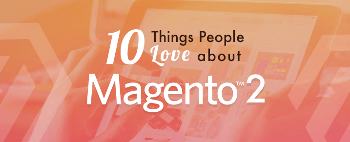 10-Things-People-Love-about-Magento-2