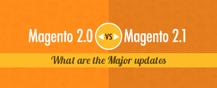 Magento-2-vs-Magento-2.1-major-updates-in-magento-2.1