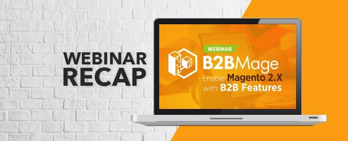 Webinar Recap: B2BMage – Enable Magento 2.X with B2B Features