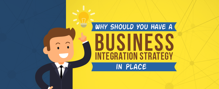 Why-have-a-Business-Integration-Strategy