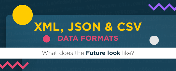 XML, JSON and CSV Data Formats: What does the Future look like?