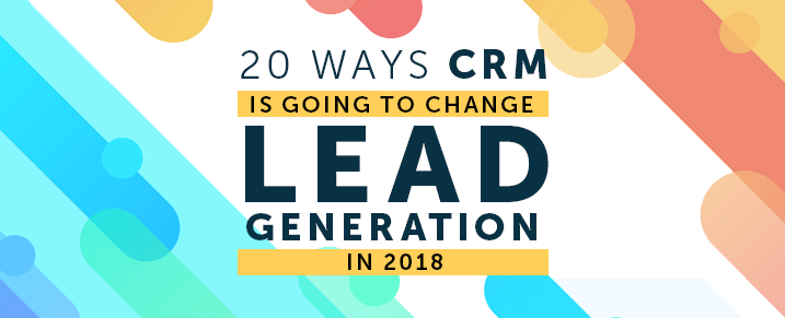 CRM-Is-Going-to-Change-Lead-Generation-Process-in-2018