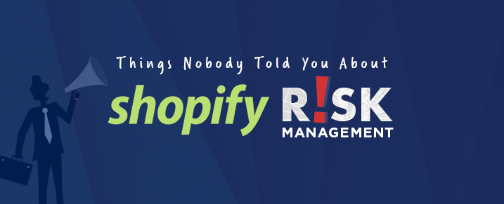 Things-Nobody-Told-You-About-Shopify-Risk-Management