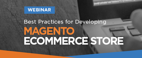 WEBINAR-best practices for developing Magento ecommerce store