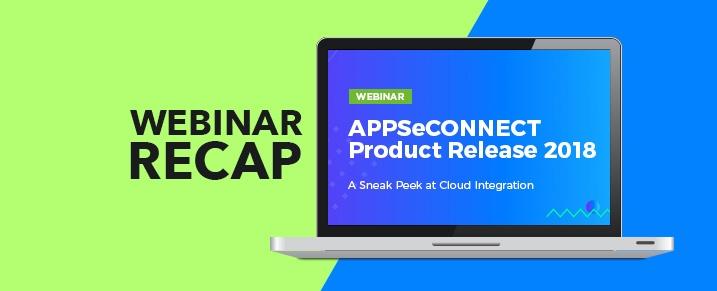 Webinar: APPSeCONNECT Product Release 2018 – A Sneak Peek at Cloud Integration
