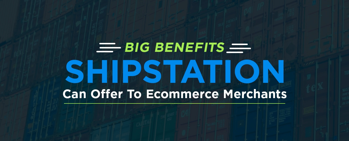 Big Benefits ShipStation Can Offer To Ecommerce Merchants
