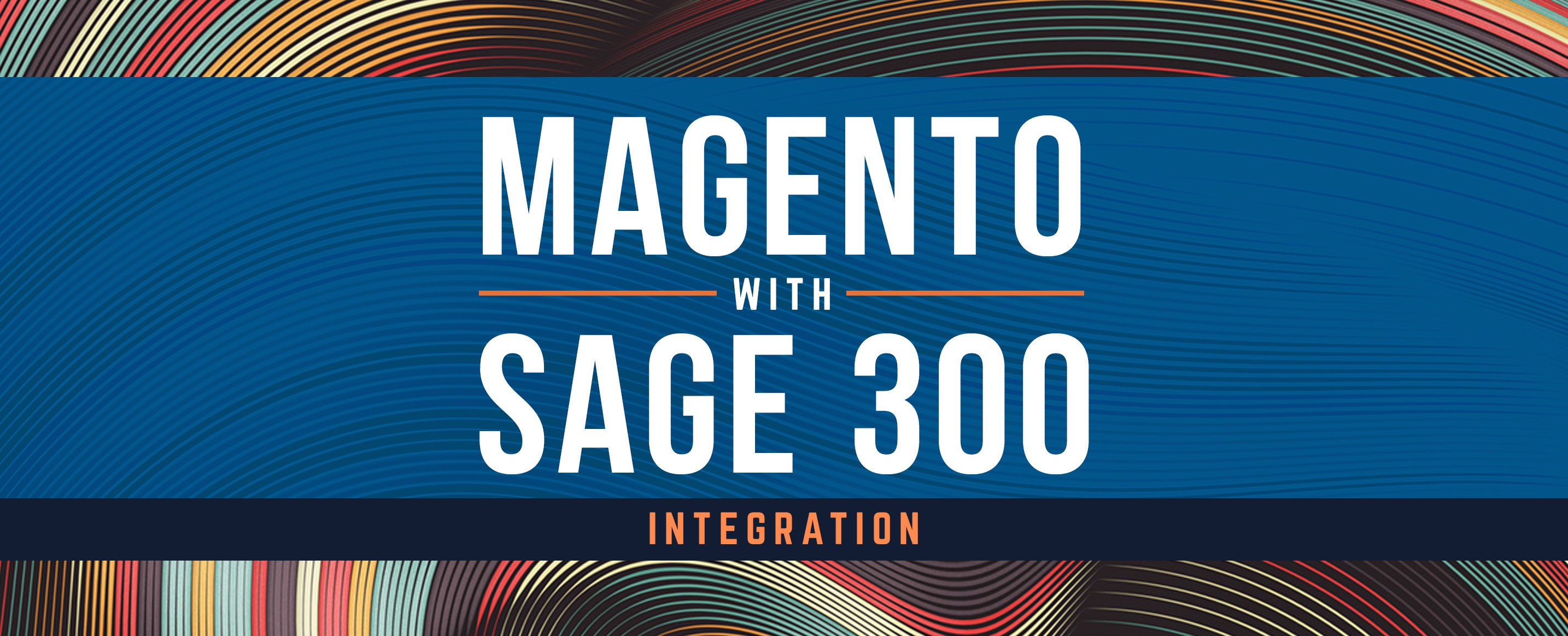 How Magento And Sage 300 Integration Can Ease Your Pain