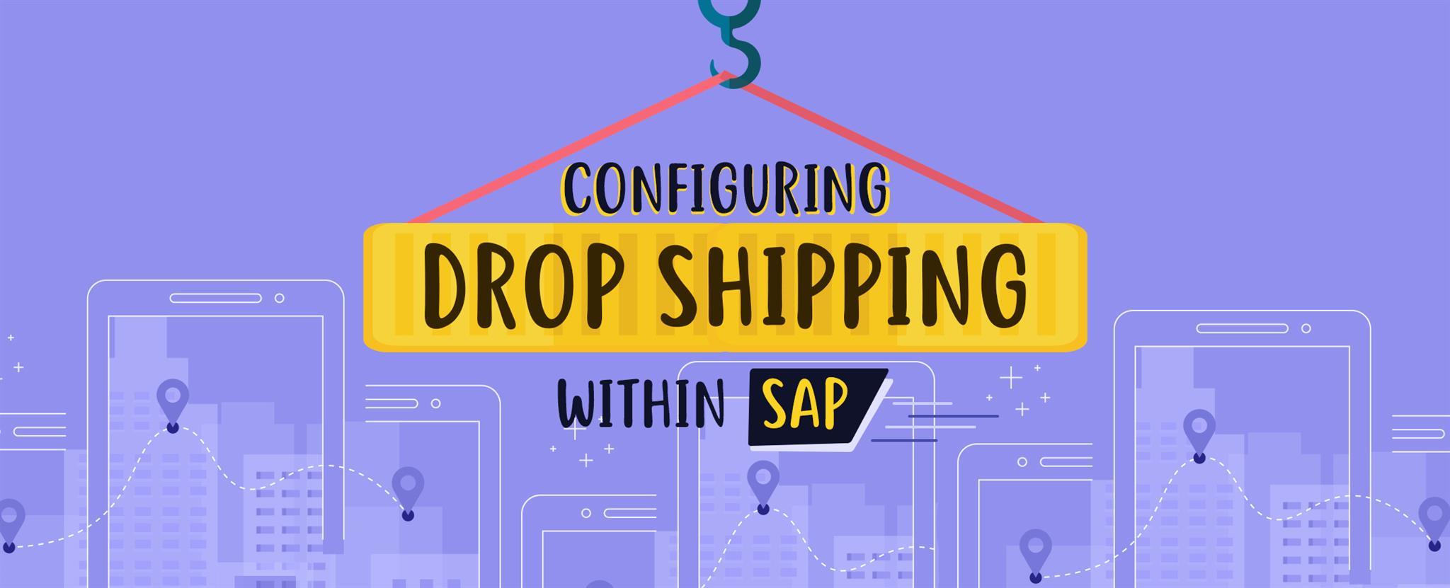 Configuring Drop Shipping Within SAP – All You Need To Know