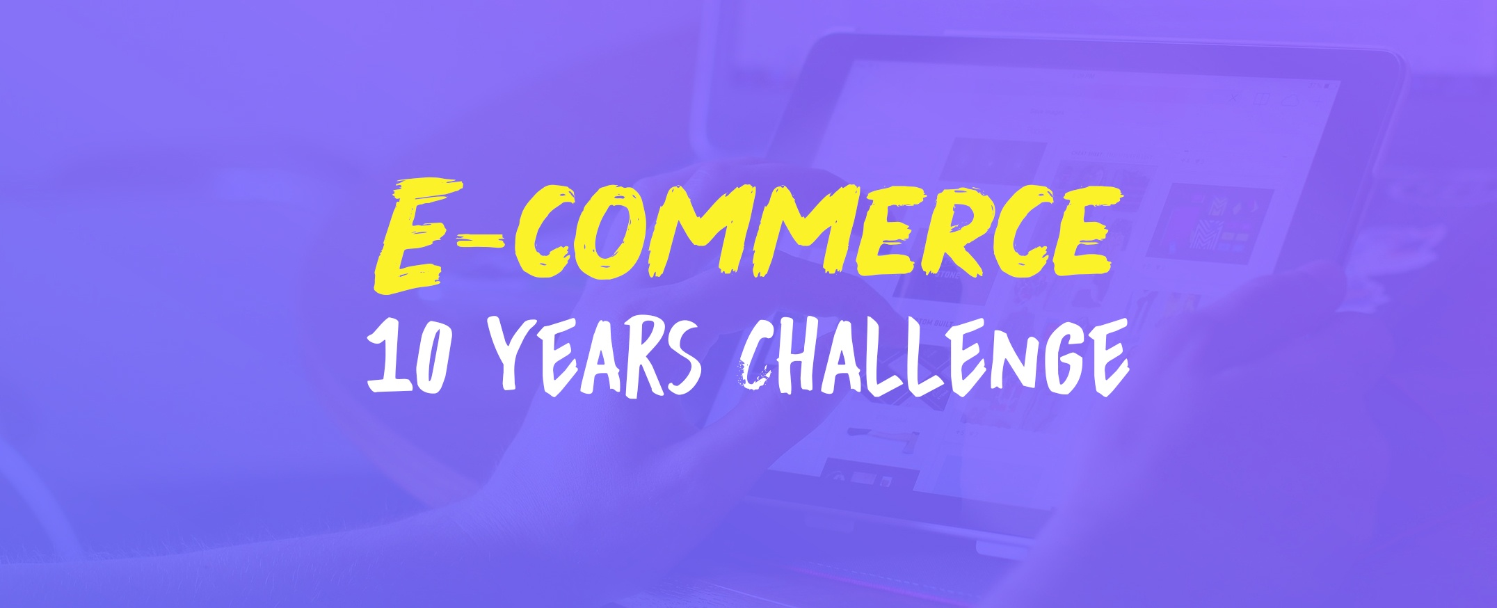 Ecommerce-10-Years-Challenge