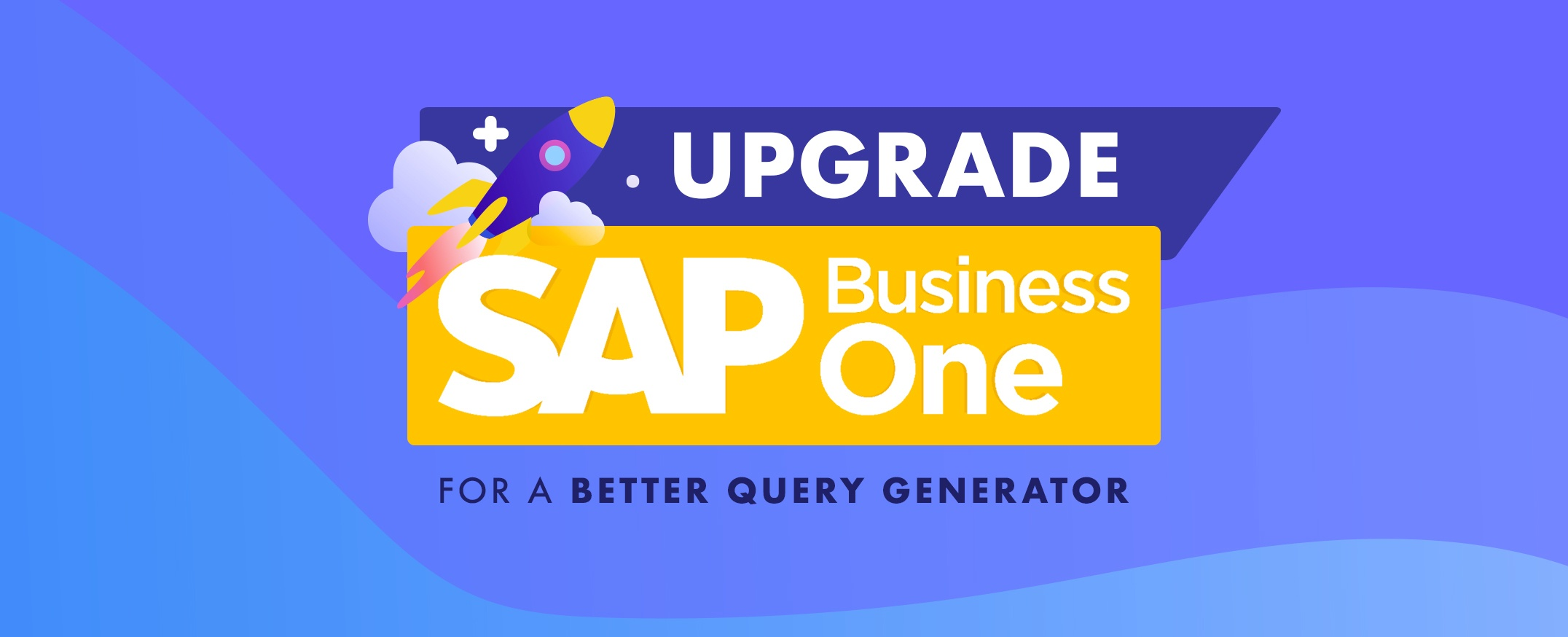 Upgrade-SAP-Business-One-ERP-for-a-Better-Query-Generator