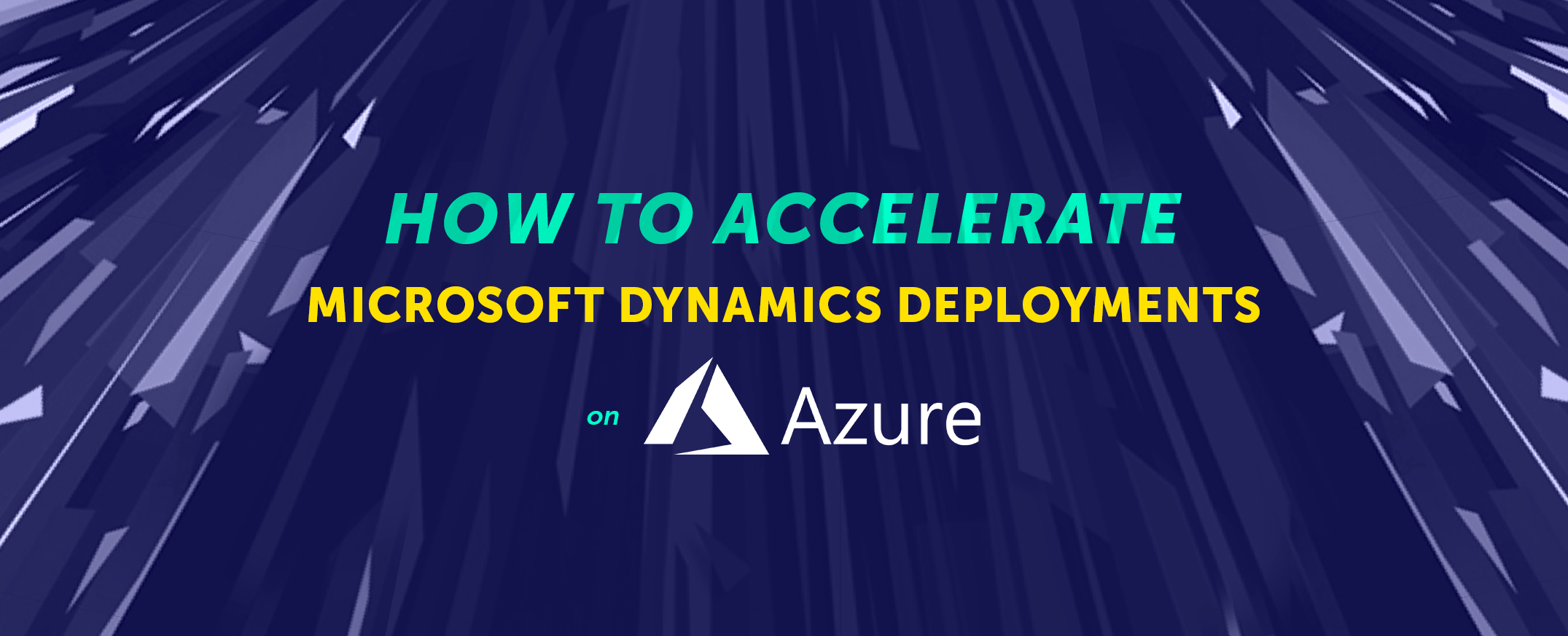 How To Accelerate Microsoft Dynamics Deployments on Microsoft Azure