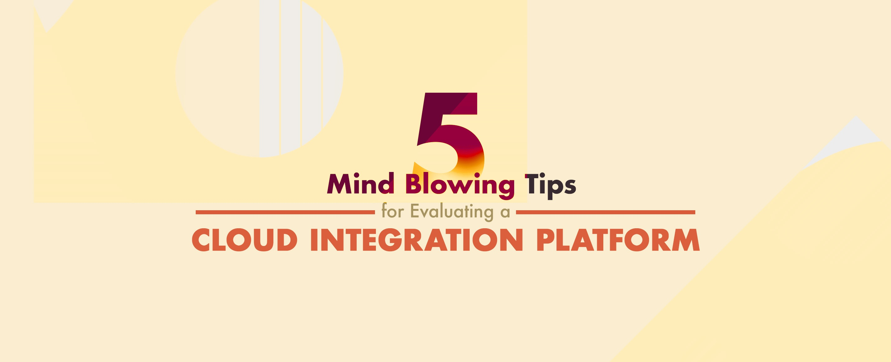 5-Mind-Blowing-Tips-for-Evaluating-a-Cloud-Integration-Platform