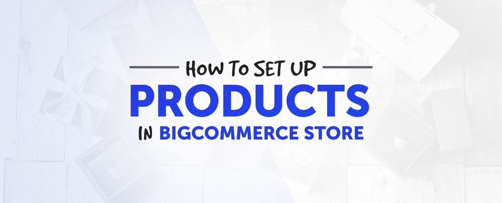 How-to-set-up-Products-in-BigCommerce-Store