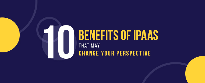 10-Benefits-Of-IPaaS-That-May-Change-Your-Perspective