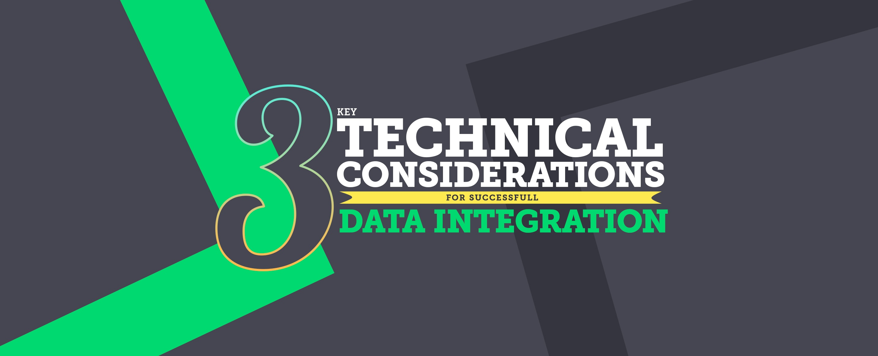 3-Key-Technical-Considerations-For-Successful-Data-Integration