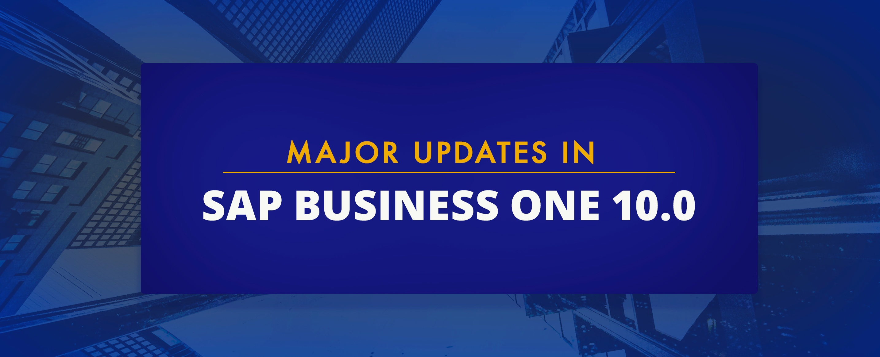 Major-Updates-in-SAP-Business-One-10.0---The-Ultimate-Guide