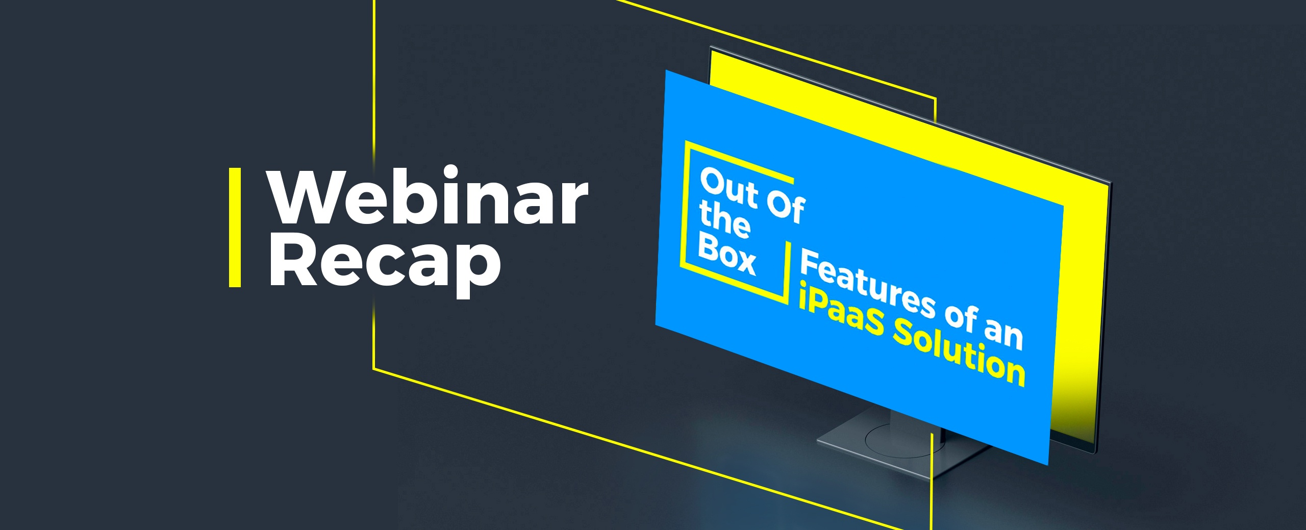 Webinar: Out of the Box Features of an iPaaS Solution