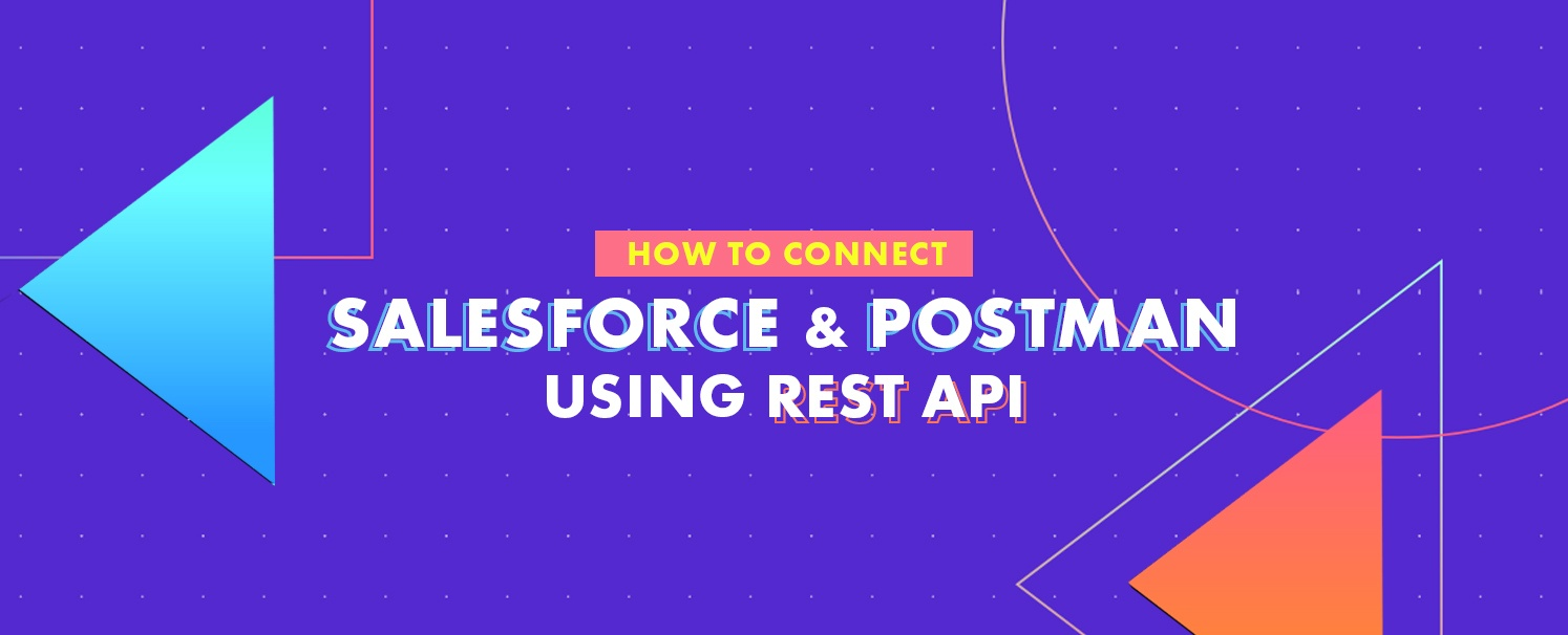 How to Connect Salesforce and Postman using REST API