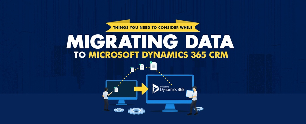 Things you need to consider while Migrating Data to Microsoft Dynamics 365 CRM