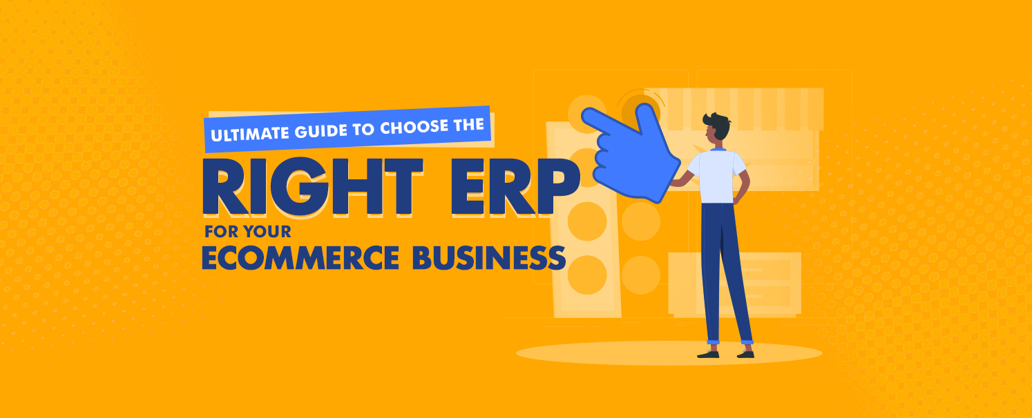 Ultimate Guide to Choose the Right ERP for your eCommerce Business