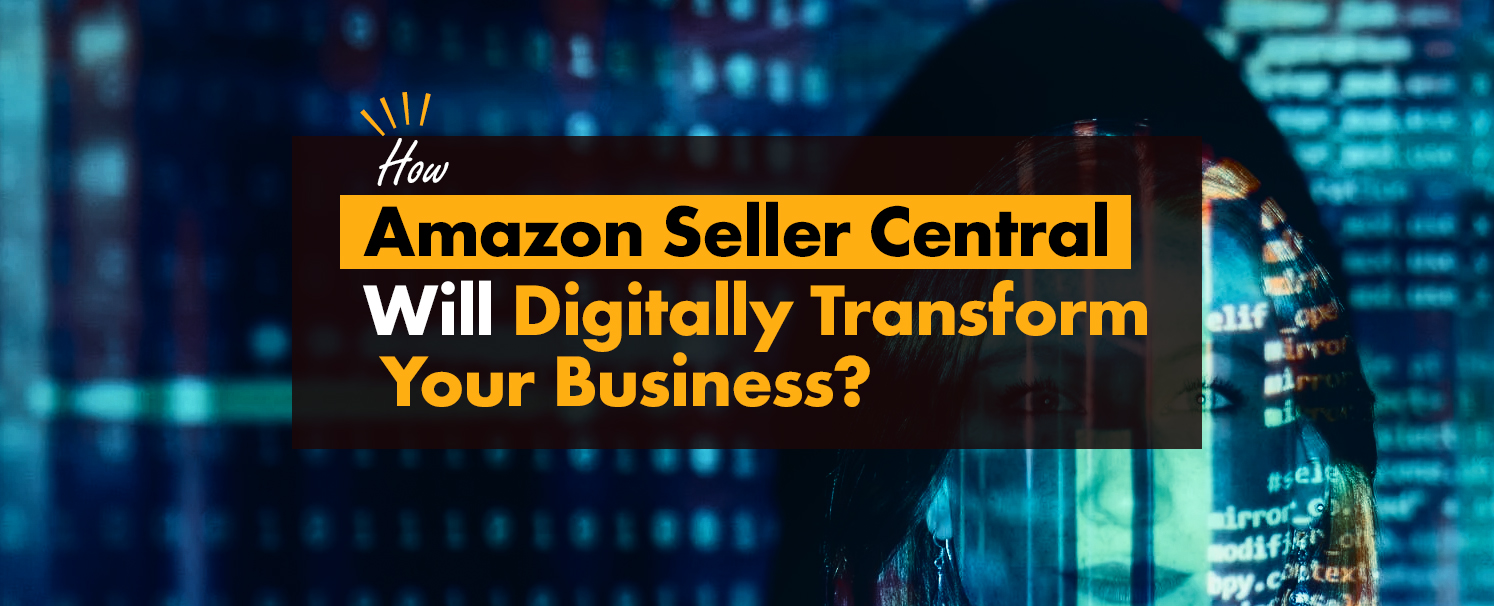 How Amazon Seller Central Will Digitally Transform Your Business
