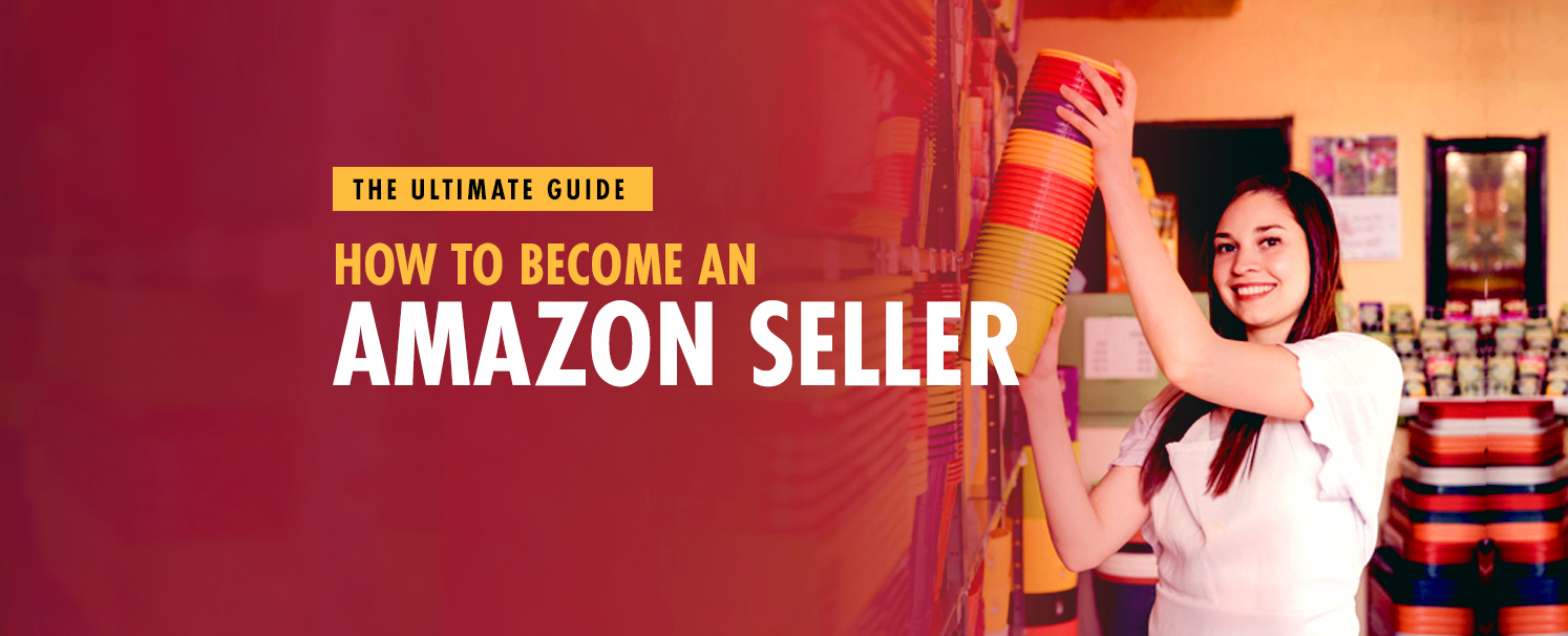 How to Become an Amazon Seller - The Ultimate Guide