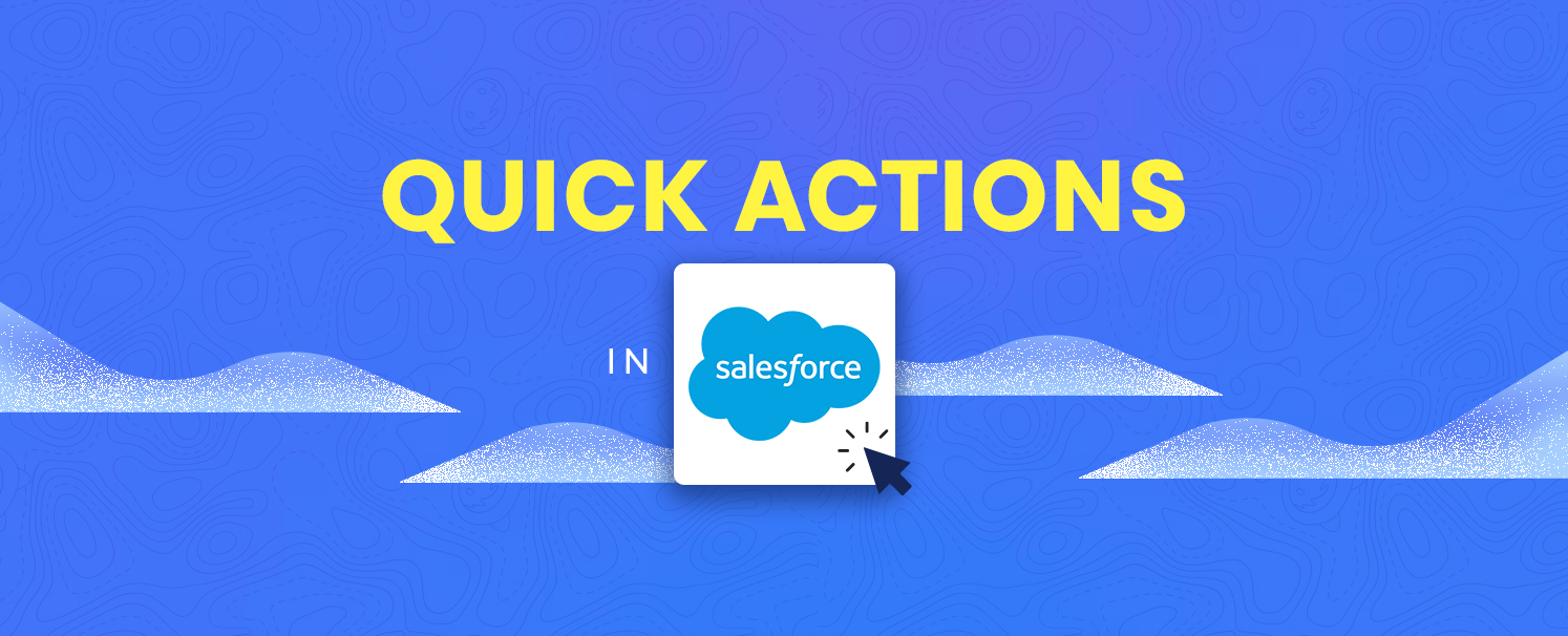 Quick Actions in Salesforce: All You Need To Know