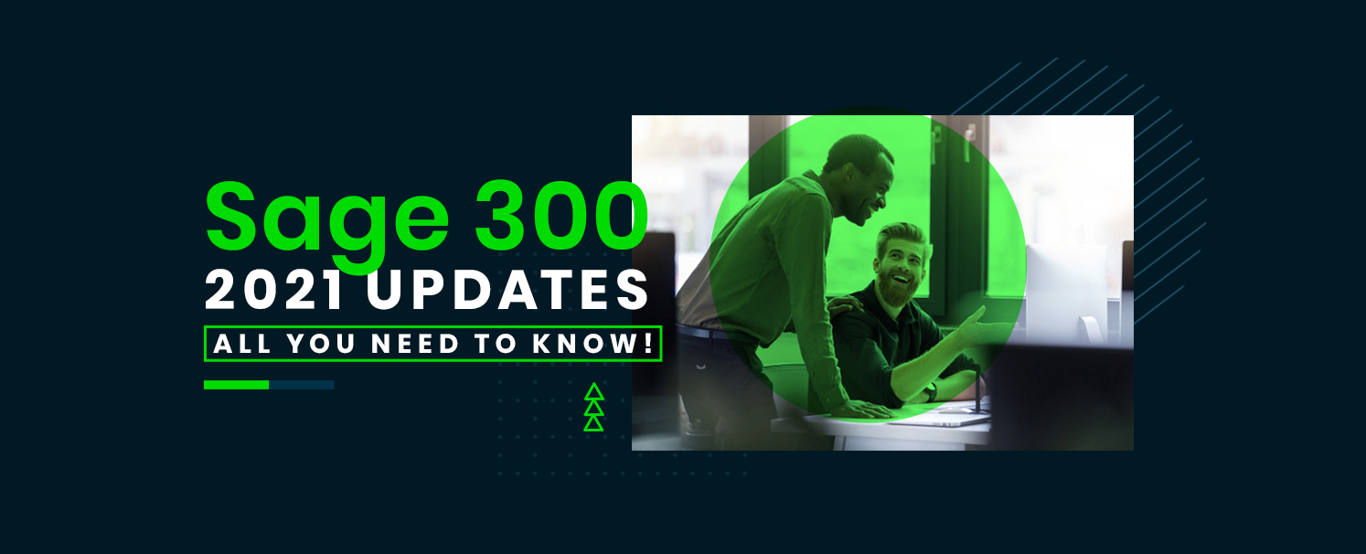 Sage 300 2021 Updates – All You Need To Know!