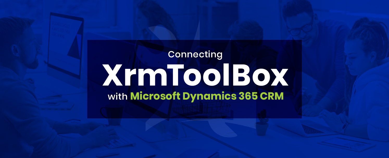 Connecting XrmToolBox with Microsoft Dynamics 365 crm