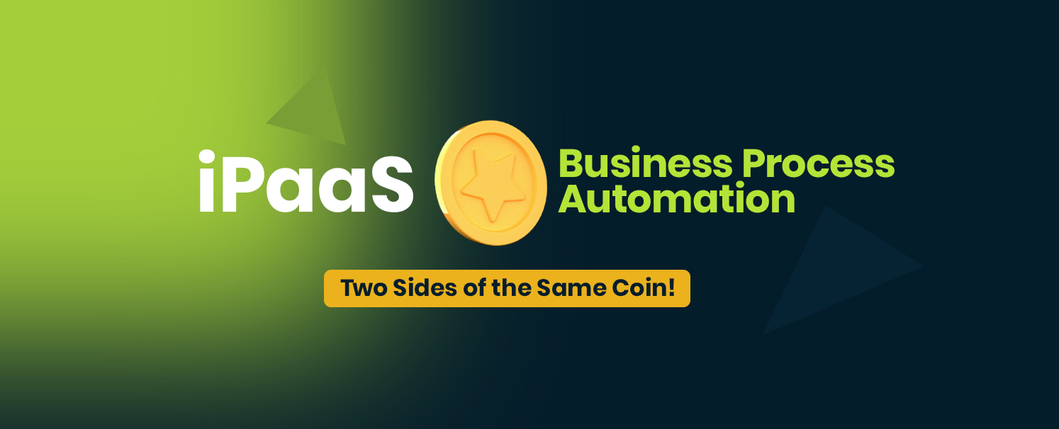 iPaaS and Business Process Automation - Two Sides of the Same Coin