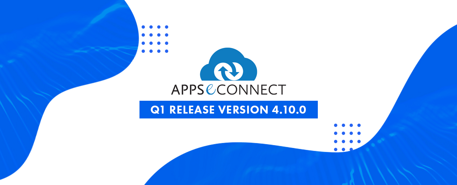 APPSeCONNECT 2021 Q1 Release – Major Highlights and Walkthrough