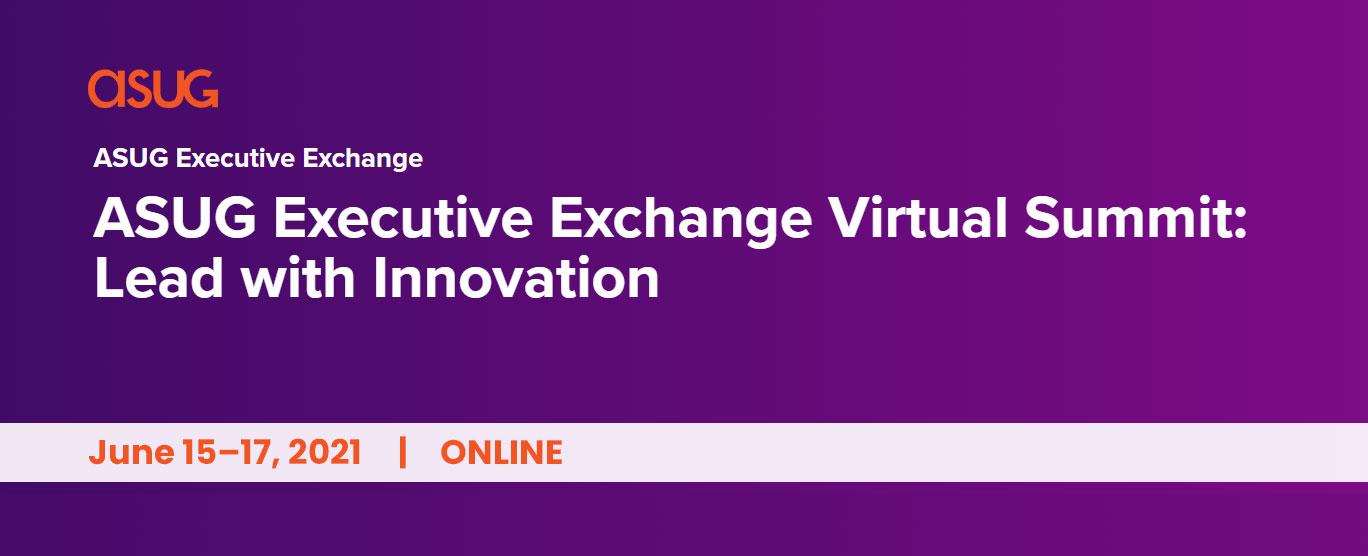 ASUG Executive Exchange Virtual Summit 2021