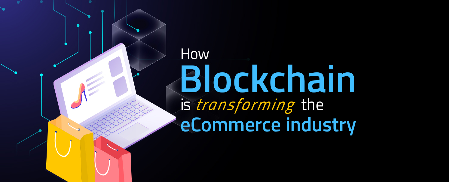 Blockchain is transforming the ecommerce industry copy