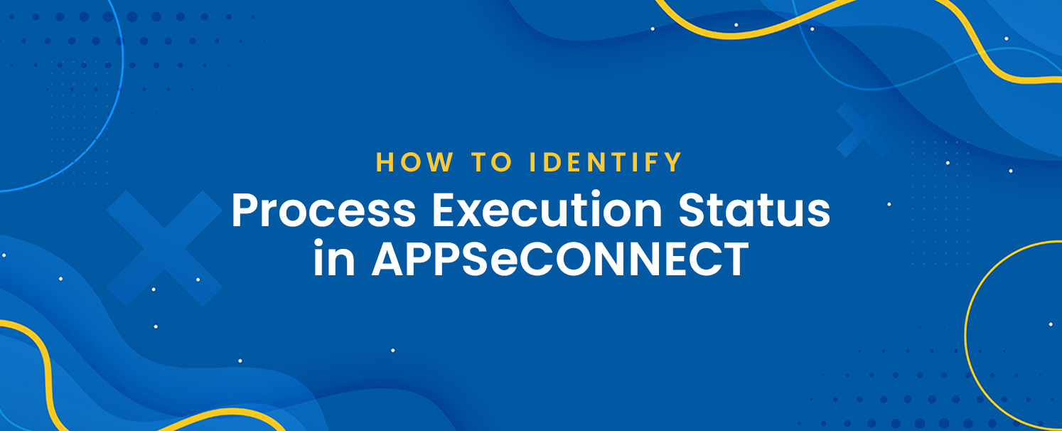 How to Identify Process Execution Status in APPSeCONNECT