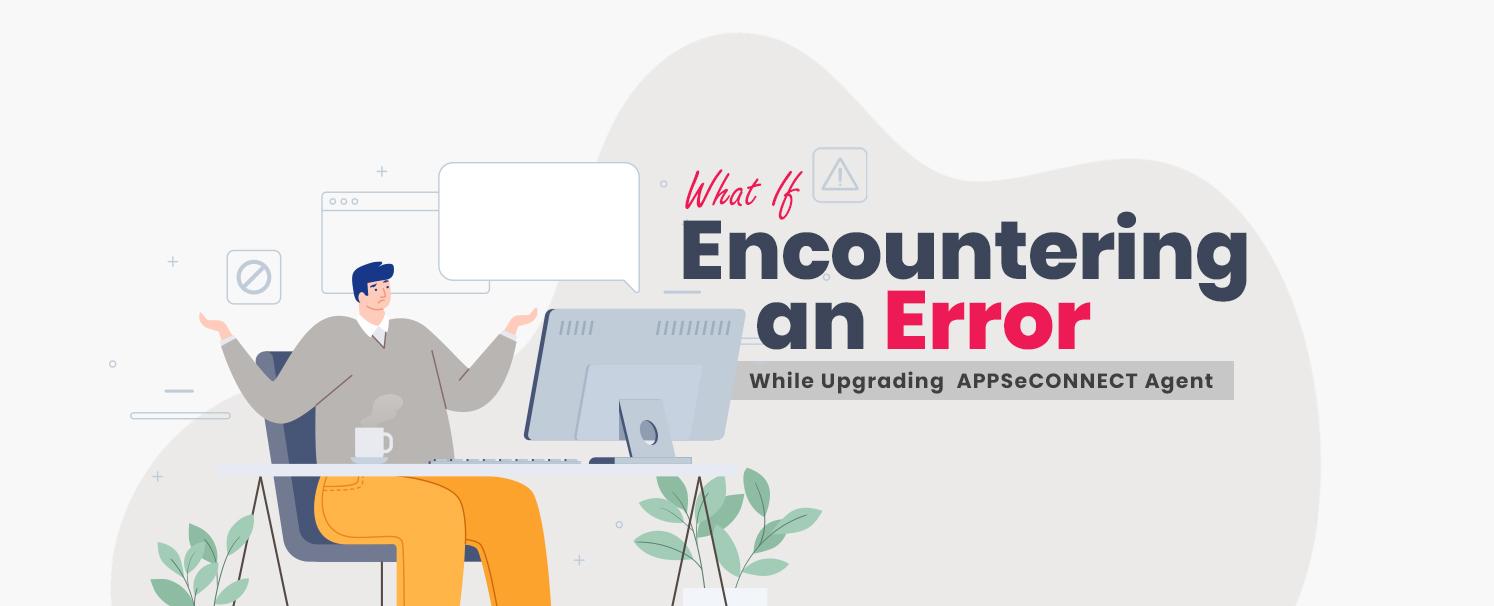 What If - Encountering an Error While Upgrading APPSeCONNECT Agent