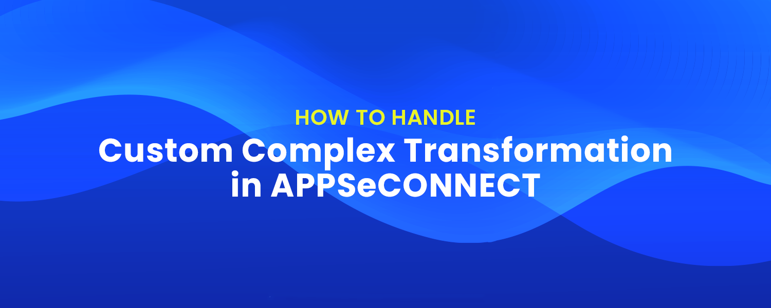 How-to-handle-Custom-Complex-Transformation-in-APPSeCONNECT