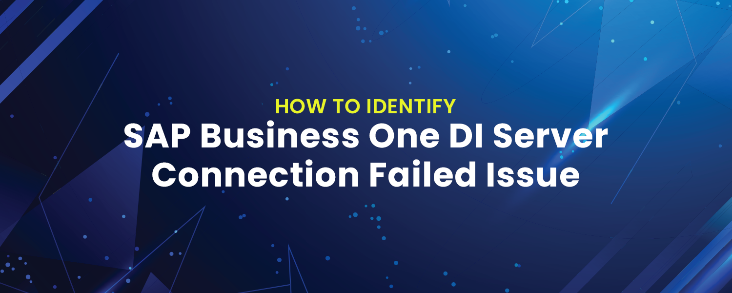 Identifying SAP Business One DI Server Connection Failed Issue