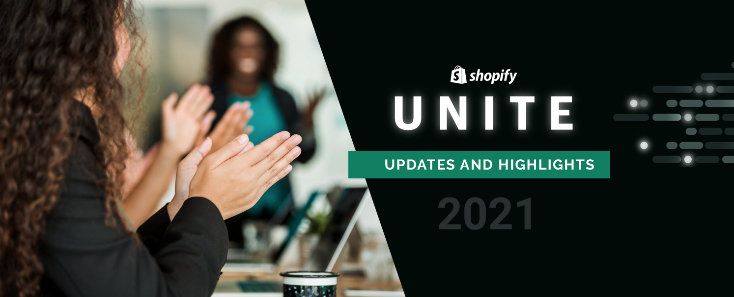Still Thinking About Shopify Unite 2021 – Here are the Major Highlights