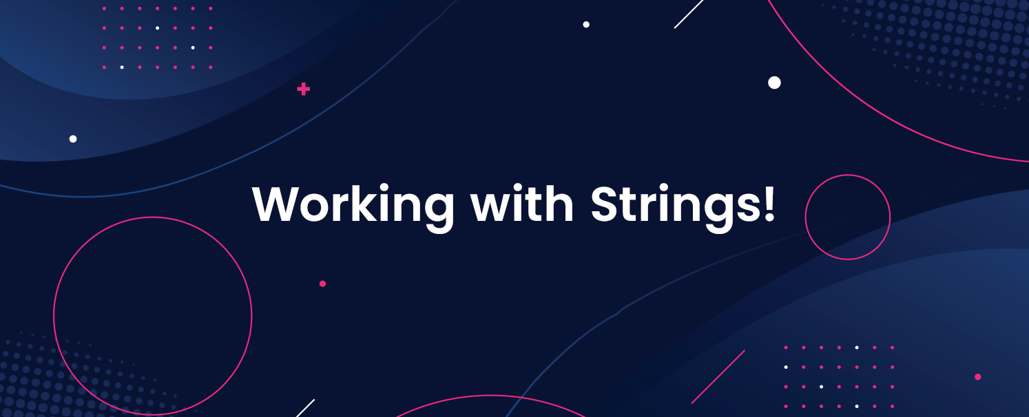 Working with Strings!