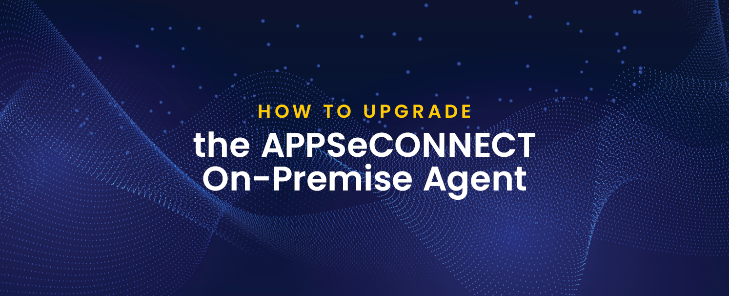 How to Upgrade the APPSeCONNECT On-Premise Agent