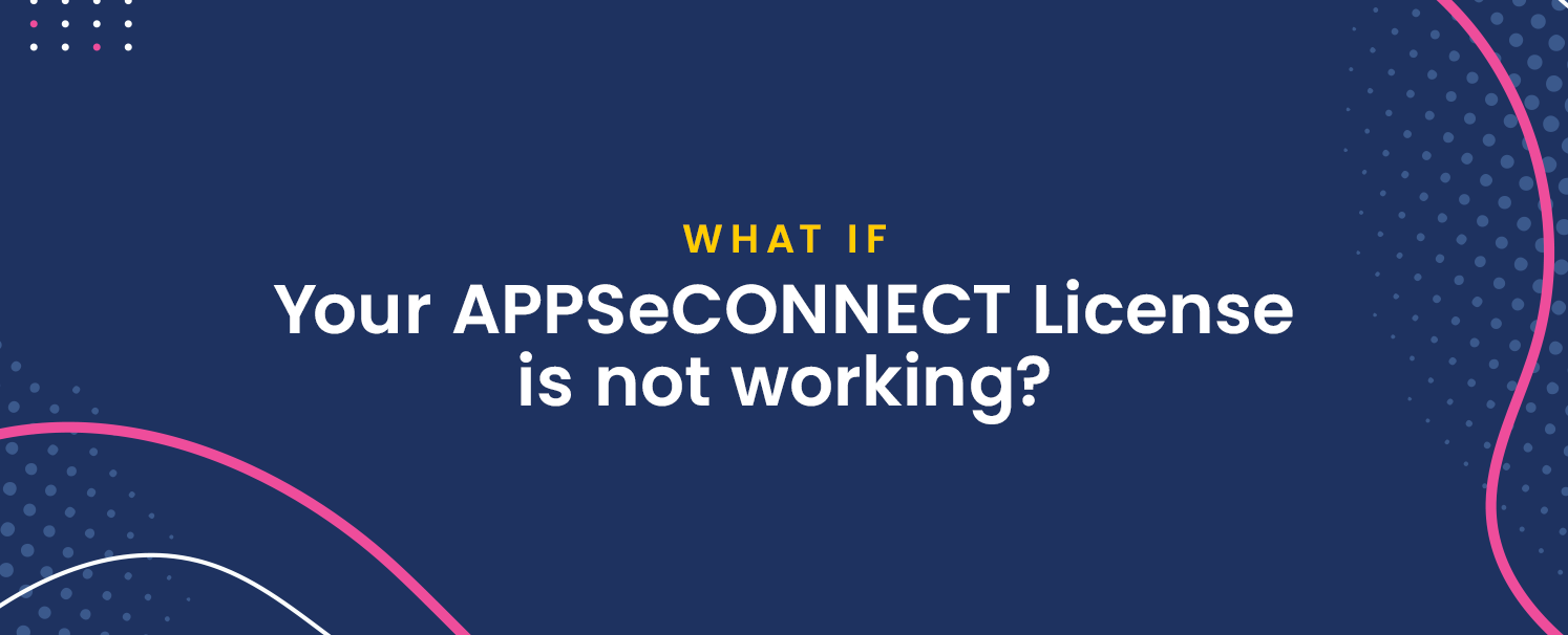 What If Your APPSeCONNECT License is not working