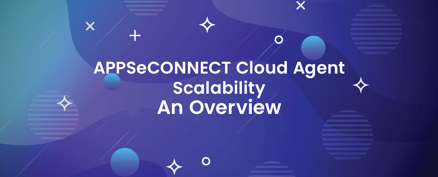 APPSeCONNECT Cloud Agent Scalability - An Overview