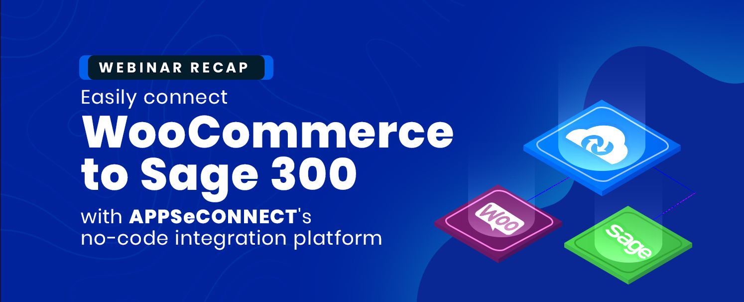 Webinar: Connect WooCommerce to Sage 300 with APPSeCONNECT iPaaS