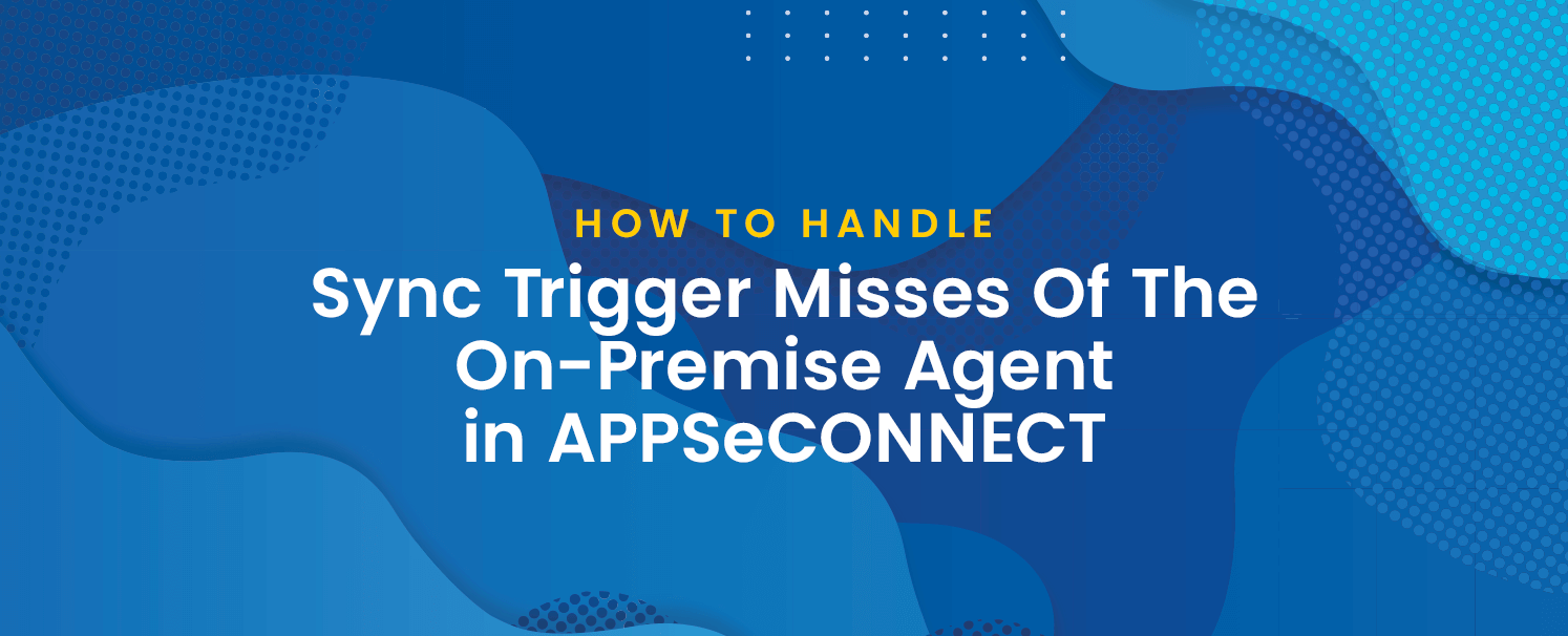 sync trigger misses of the on-premise agent in APPSeCONNECT